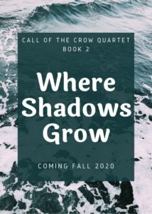 Call of the Crow Quartet. Book 2: Where Shadows Grow. Coming Fall 2020.